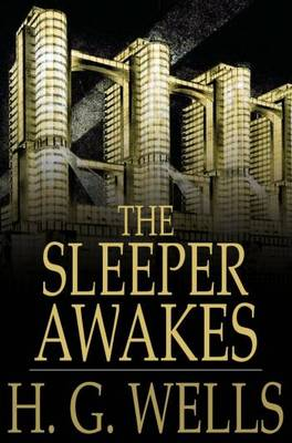 The Sleeper Awakes - H G Wells